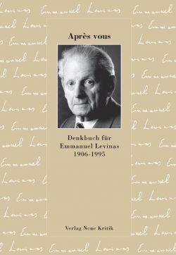 Après vous. Denkbuch für Emmanuel Levinas 1906-1995